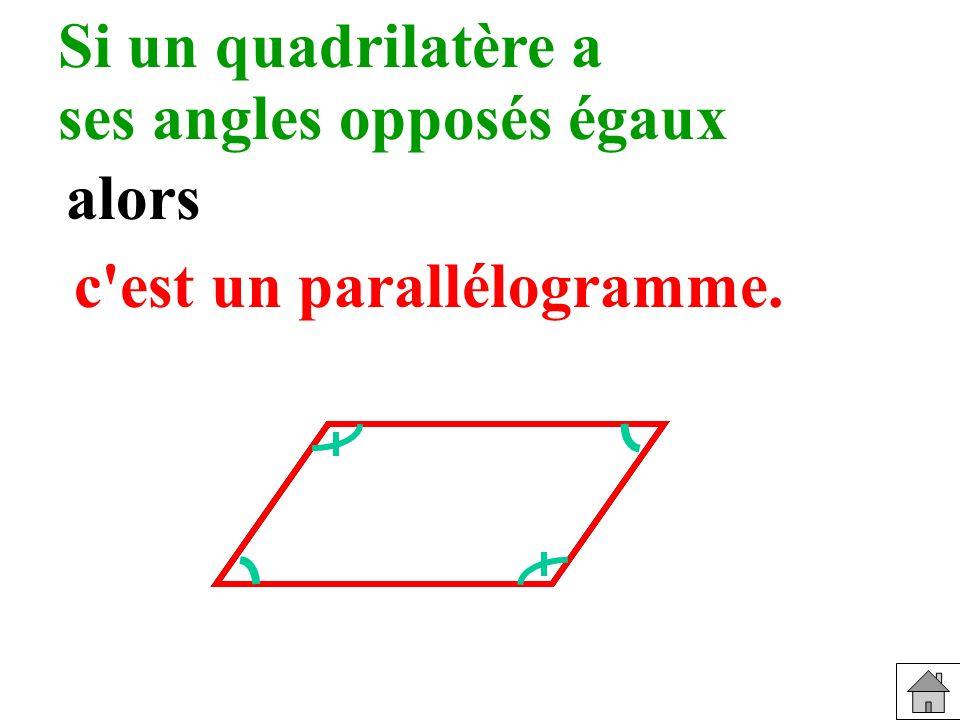 Si un quadrilatère a Reconnaître ses angles opposés égaux alors c est un parallélogramme.