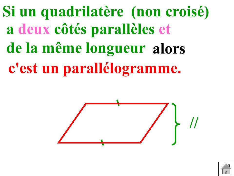Si un quadrilatère // Reconnaître (non croisé) a deux côtés parallèles et de la même longueur alors c est un parallélogramme.