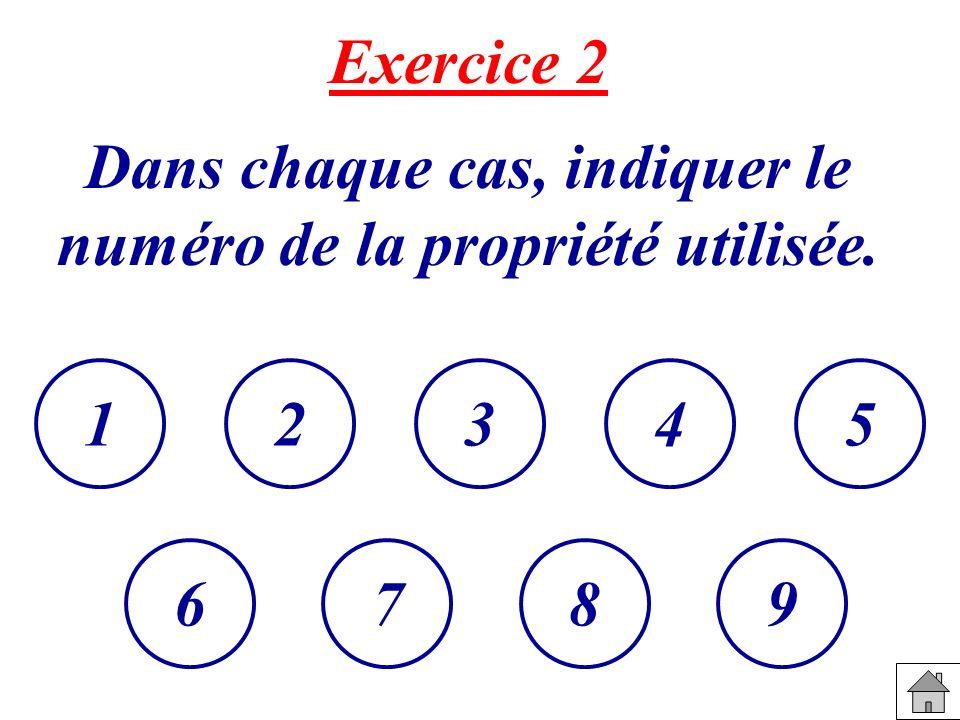 Exercice 2 Dans chaque cas, indiquer le numéro de la propriété utilisée. 52341 6789