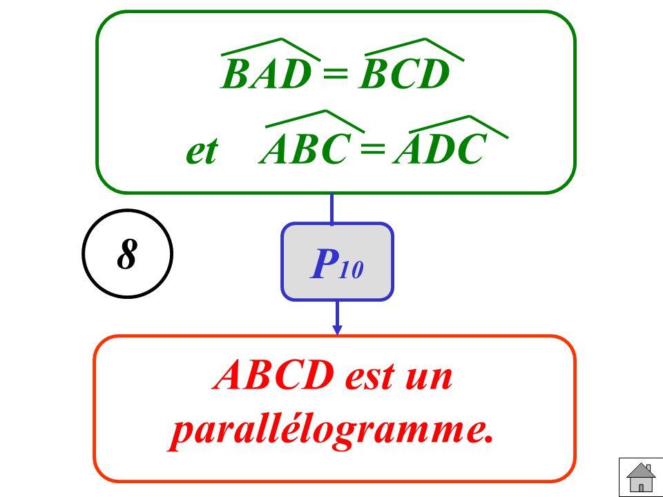 BAD = BCD et ABC = ADC ABCD est un parallélogramme. 8 P 10