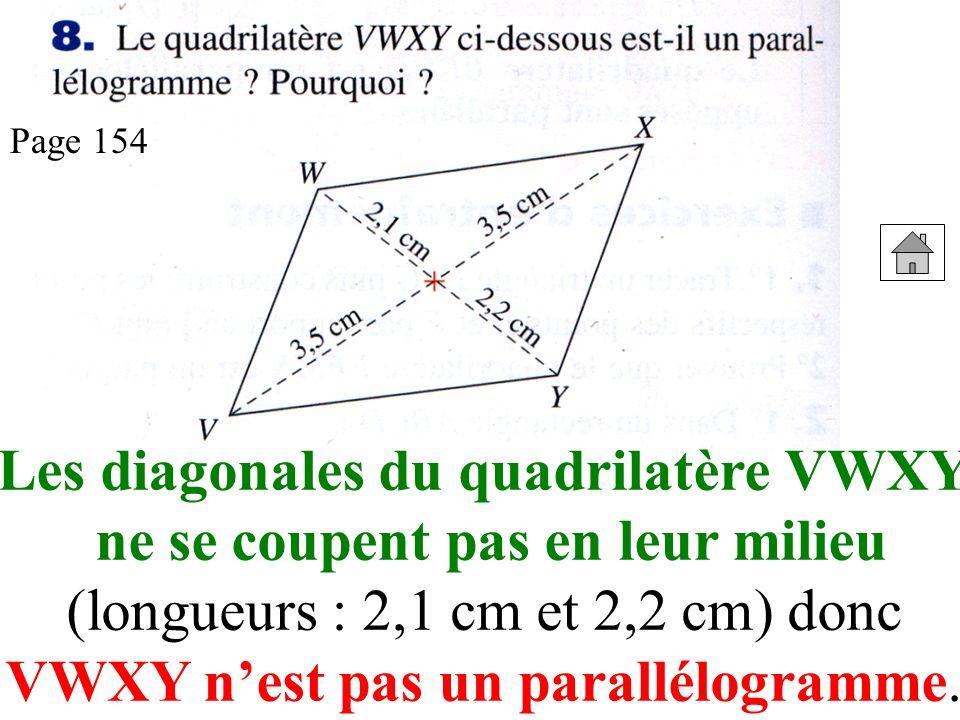 Les diagonales du quadrilatère VWXY ne se coupent pas en leur milieu (longueurs : 2,1 cm et 2,2 cm) donc VWXY nest pas un parallélogramme.