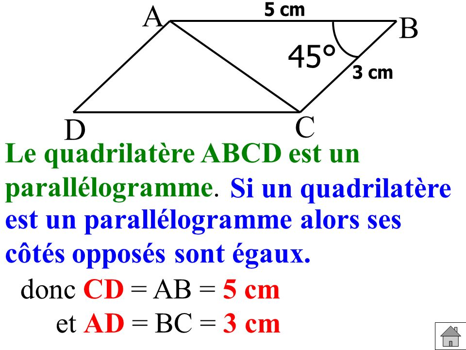 45° A B C D donc CD = AB = 5 cm et AD = BC = 3 cm est un parallélogramme alors ses côtés opposés sont égaux.