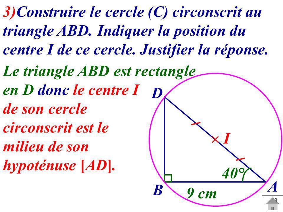Le triangle ABD est rectangle en D donc le centre I de son cercle circonscrit est le milieu de son hypoténuse [AD]. 3)Construire le cercle (C) circons
