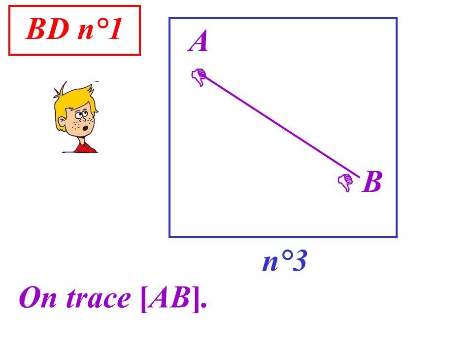 BD n°1 n°3 A On trace [AB]. B
