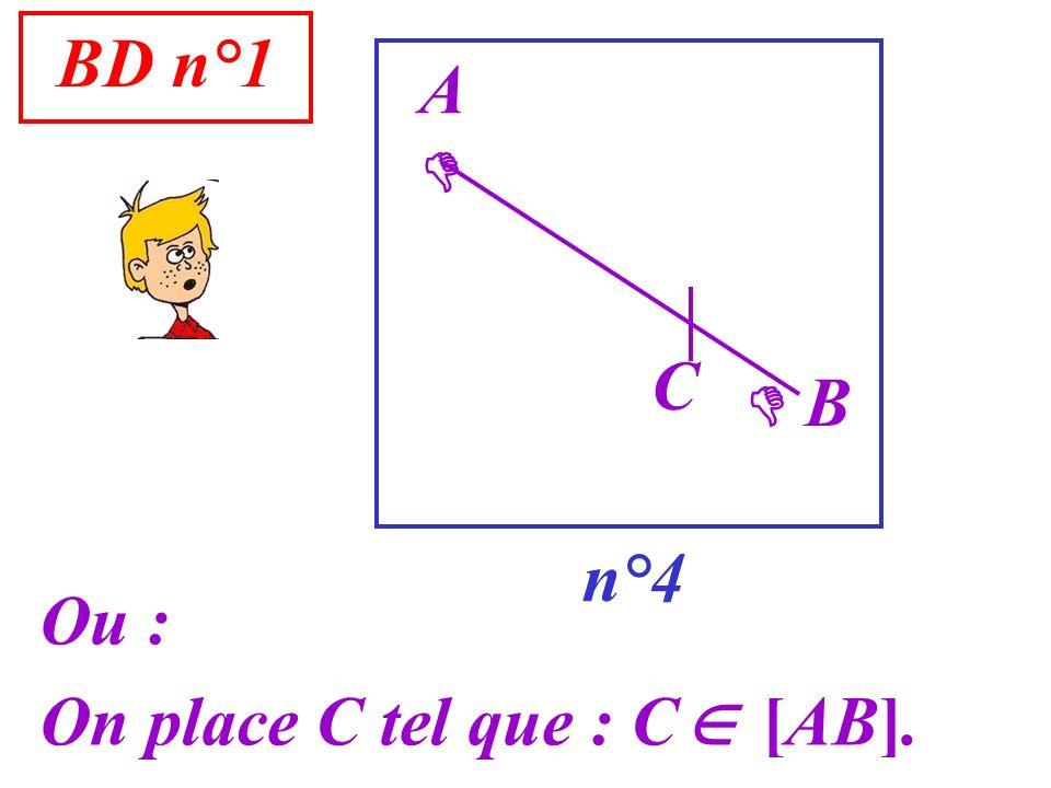 Ou : On place C tel que : C [AB]. BD n°1 n°4 A B C