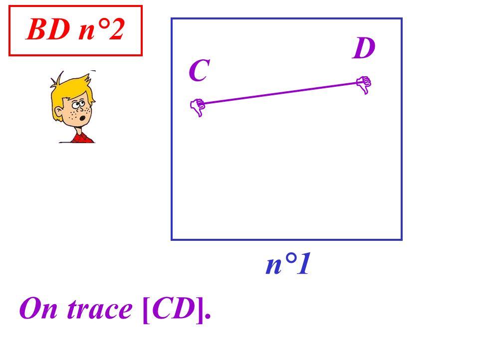 BD n°2 n°1 C On trace [CD]. D