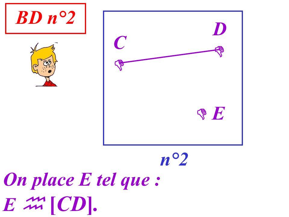 BD n°2 n°2 C On place E tel que : E [CD]. D E
