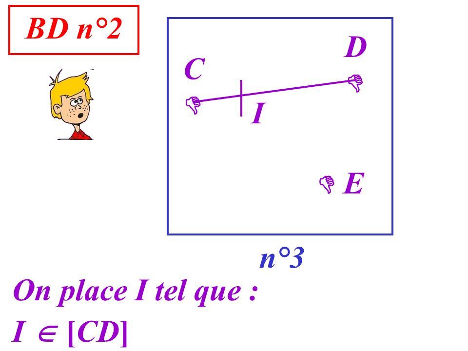 BD n°2 n°3 C On place I tel que : I [CD] D E I