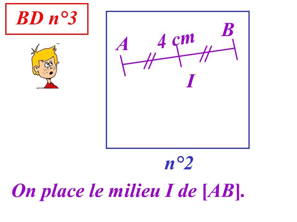 BD n°3 n°2 A On place le milieu I de [AB]. B I 4 cm