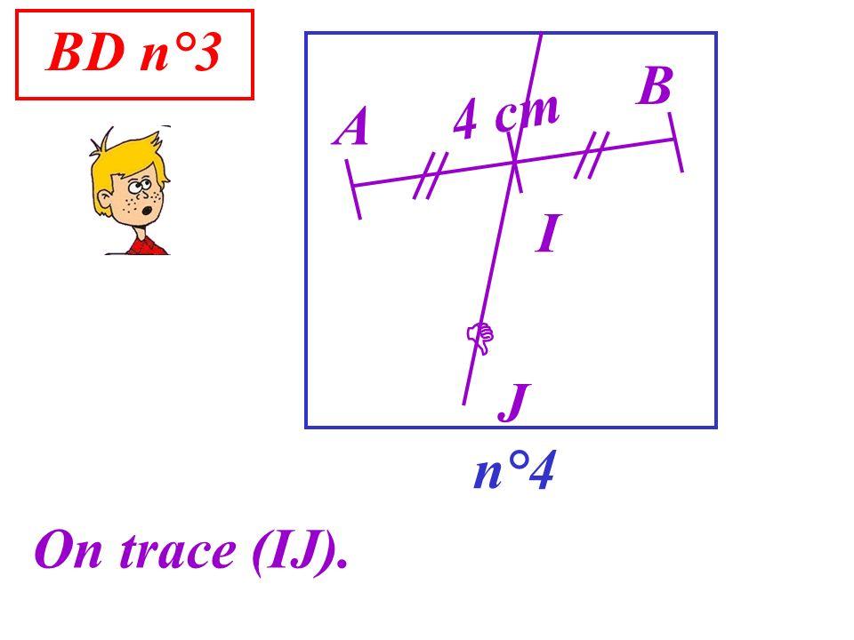 BD n°3 n°4 A On trace (IJ). B I J 4 cm