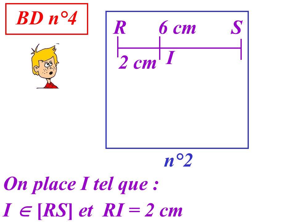 BD n°4 n°2 R On place I tel que : I [RS] et RI = 2 cm S6 cm I 2 cm