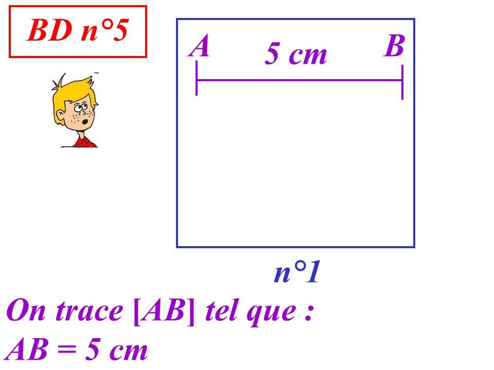BD n°5 n°1 A On trace [AB] tel que : AB = 5 cm B 5 cm