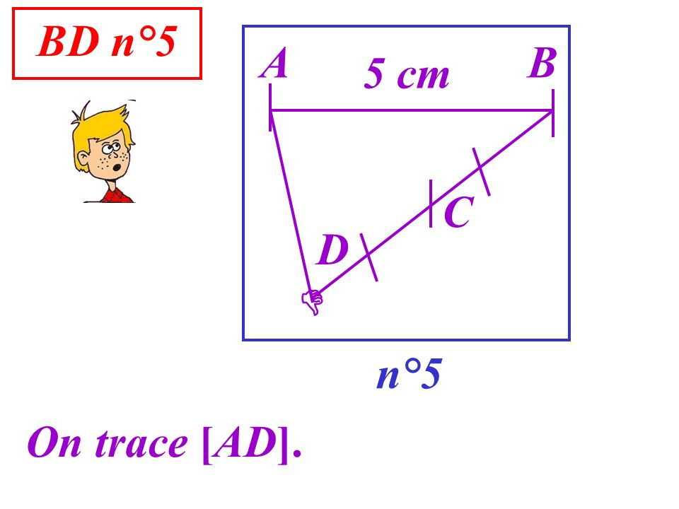BD n°5 n°5 A On trace [AD]. B 5 cm D C