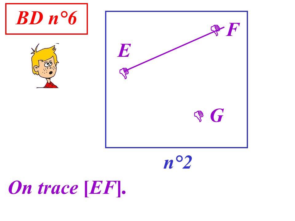 BD n°6 n°2 G On trace [EF]. F E