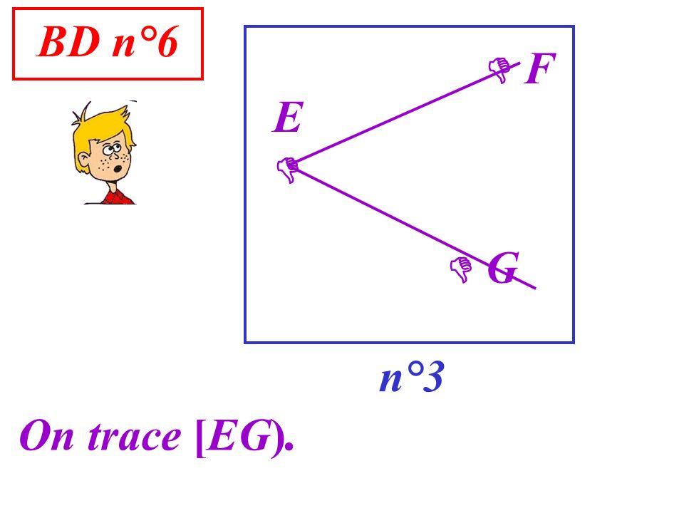 BD n°6 n°3 G On trace [EG). F E