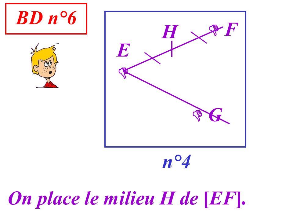 BD n°6 n°4 G On place le milieu H de [EF]. F E H