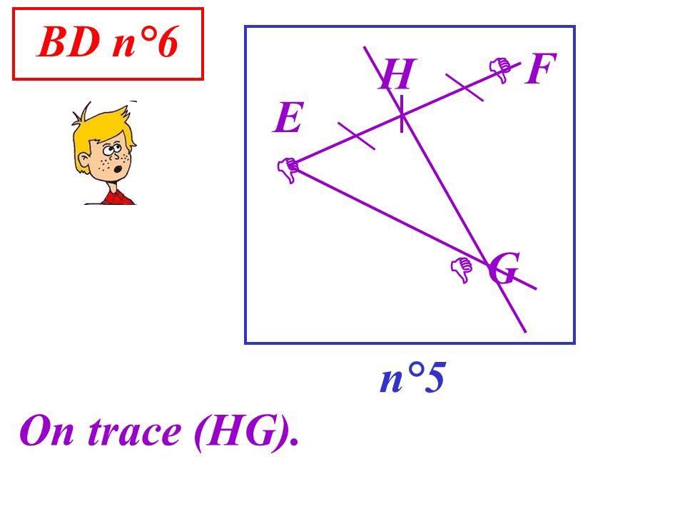 BD n°6 n°5 G On trace (HG). F E H