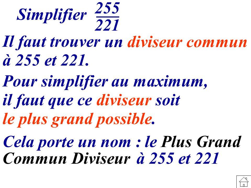 Simplifier 255 221 Il faut trouver un diviseur commun à 255 et 221. Pour simplifier au maximum, il faut que ce diviseur soit le plus grand possible. C