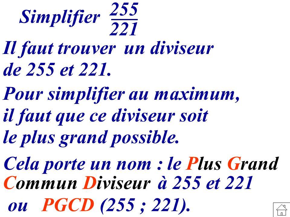 Simplifier 255 221 Il faut trouverun diviseur de 255 et 221. Pour simplifier au maximum, il faut que ce diviseur soit le plus grand possible. Cela por