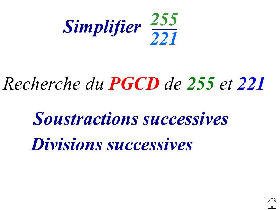 Recherche du PGCD de 255 et 221 Simplifier 255 221 Soustractions successives Divisions successives