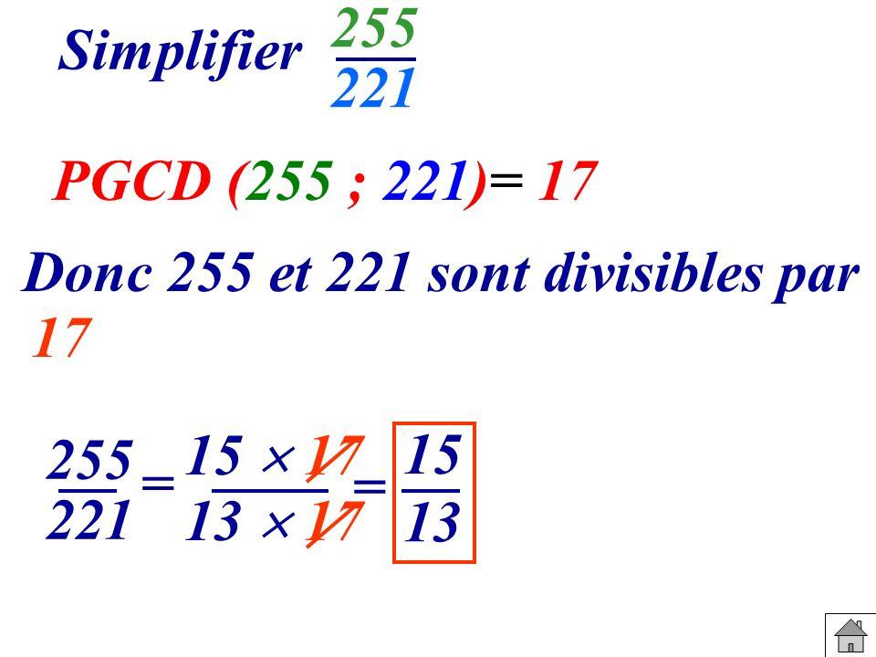 13 15 15 17 Simplifier 255 221 Donc 255 et 221 sont divisibles par 17 255 221 = 13 17 = PGCD (255 ; 221)= 17