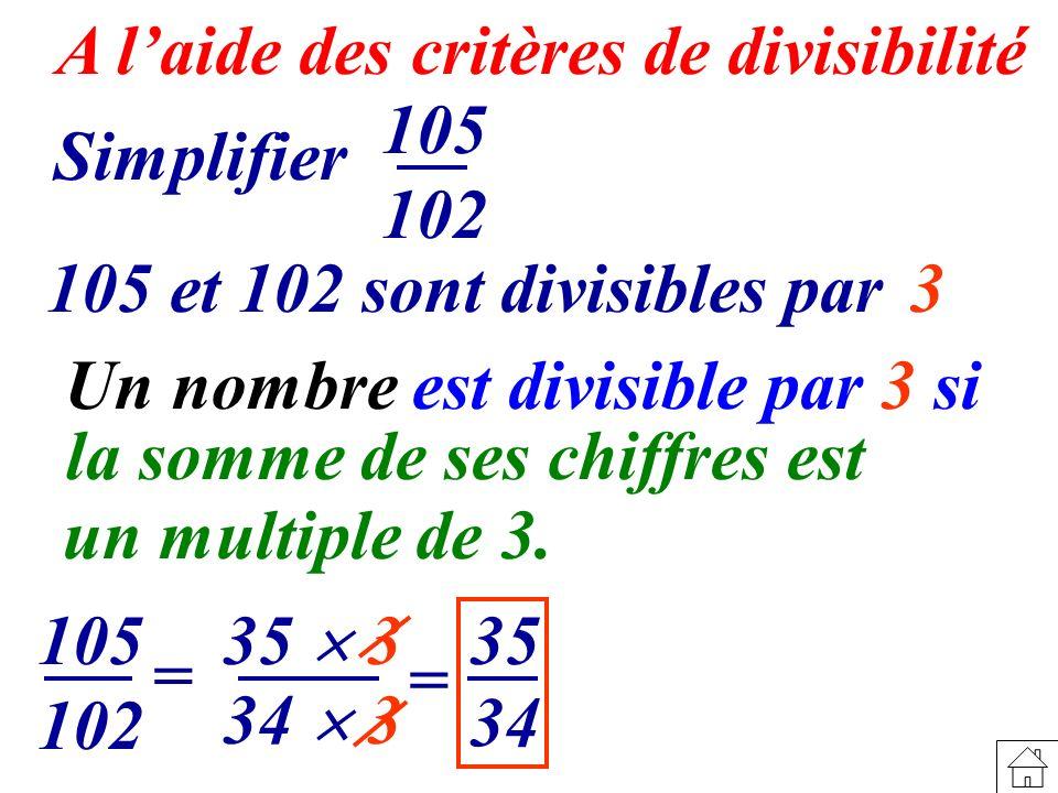 A laide des critères de divisibilité 34 35 35 3 Simplifier 105 102 105 et 102 sont divisibles par 3 105 102 = 34 3 = Un nombre est divisible par 3 si