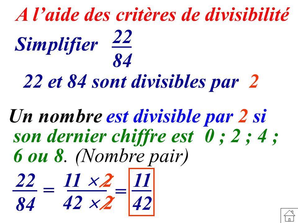 A laide des critères de divisibilité 42 11 11 2 Simplifier 22 84 22 et 84 sont divisibles par 2 22 84 = 42 2 = Un nombre est divisible par 2 si son de