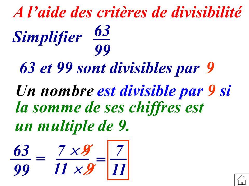 A laide des critères de divisibilité 11 7 7 9 Simplifier 63 99 63 et 99 sont divisibles par 9 63 99 = 11 9 = Un nombre est divisible par 9 si la somme