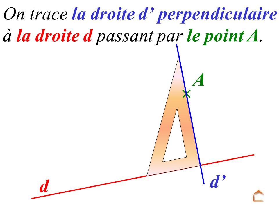 On trace la droite d perpendiculaire à la droite d passant par le point A. d A d