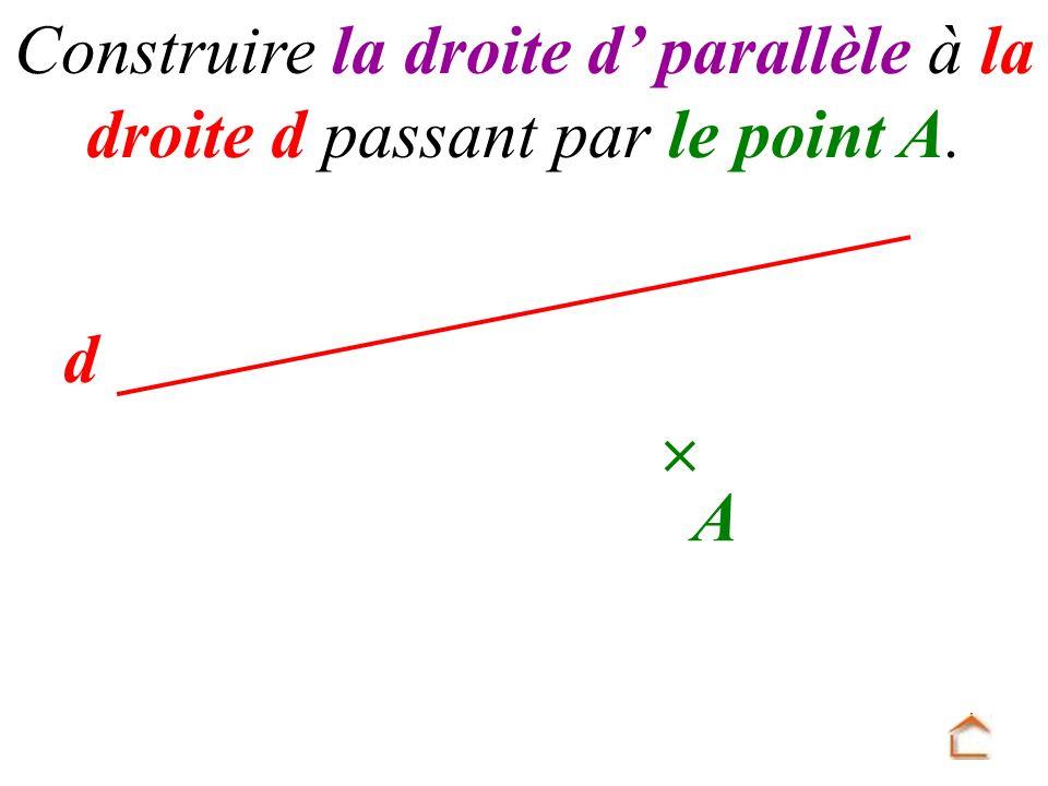 Construire la droite d parallèle à la droite d passant par le point A. d A