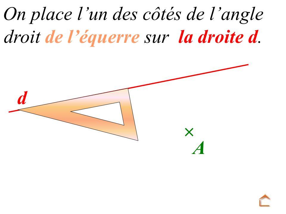 d A On place l un des côtés de l angle droit de l équerre sur la droite d.