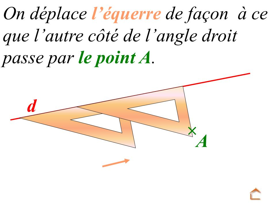 d A On déplace l équerre de façon à ce que l autre côté de l angle droit passe par le point A.