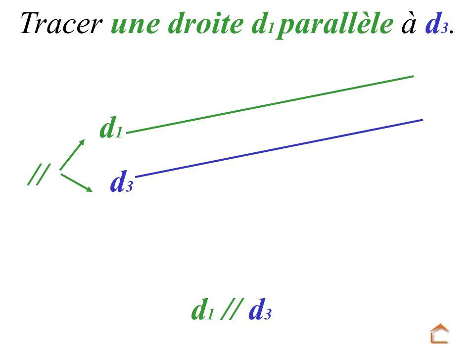 d 1 d3d3 Tracer une droite d 1 parallèle à d 3. // d 1 // d 3