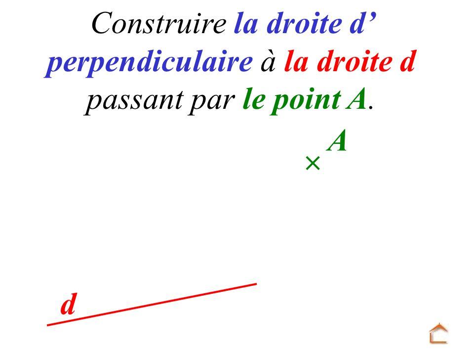 Construire la droite d perpendiculaire à la droite d passant par le point A. d A