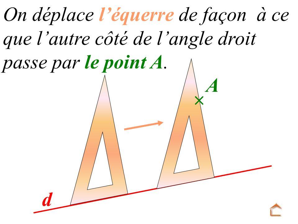 On déplace l équerre de façon à ce que l autre côté de l angle droit passe par le point A. d A