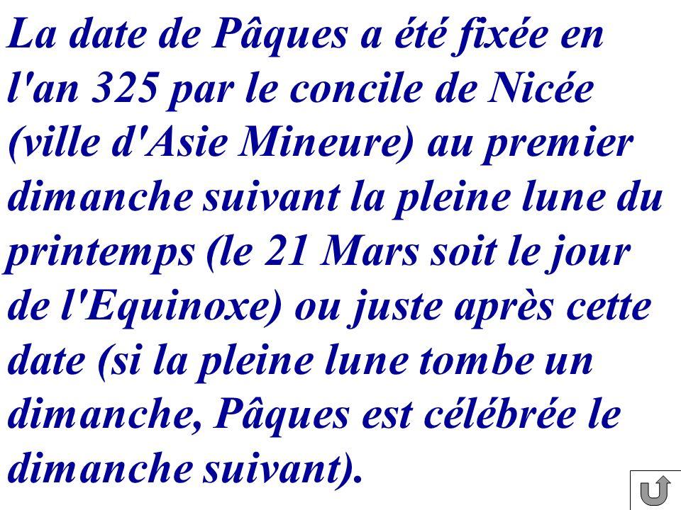 La date de Pâques a été fixée en l'an 325 par le concile de Nicée (ville d'Asie Mineure) au premier dimanche suivant la pleine lune du printemps (le 2