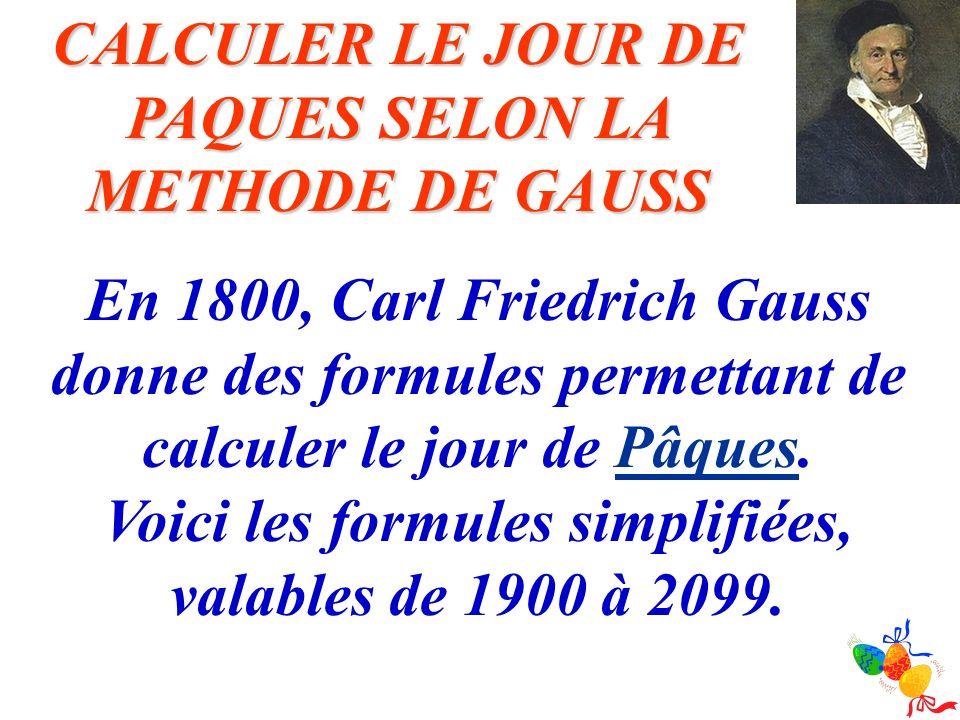 CALCULER LE JOUR DE PAQUES SELON LA METHODE DE GAUSS En 1800, Carl Friedrich Gauss donne des formules permettant de calculer le jour de Pâques.Pâques