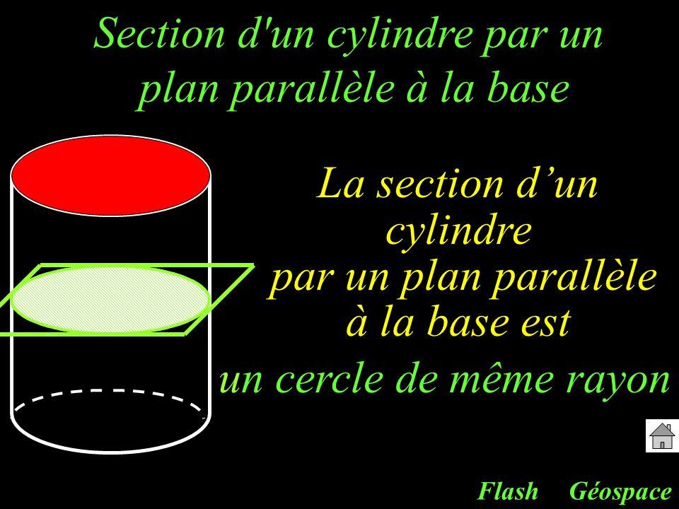 Section d'un cylindre par un plan parallèle à la base Géospace La section dun cylindre par un plan parallèle à la base est un cercle de même rayon Fla