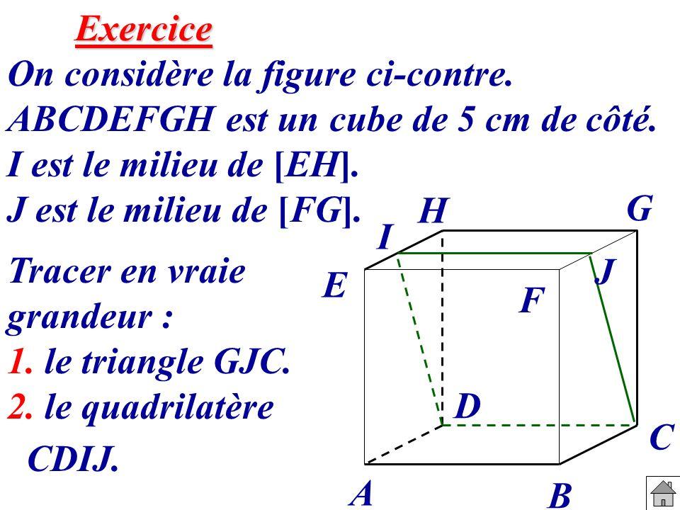 Exercice On considère la figure ci-contre. ABCDEFGH est un cube de 5 cm de côté. I est le milieu de [EH]. J est le milieu de [FG]. Tracer en vraie gra