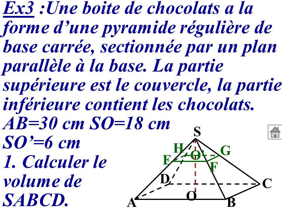 Ex3 :Une boite de chocolats a la forme dune pyramide régulière de base carrée, sectionnée par un plan parallèle à la base. La partie supérieure est le