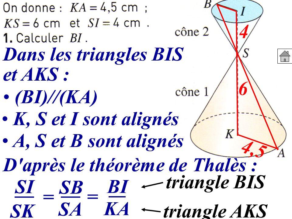 4,5 6 4 Dans les triangles BIS et AKS : (BI)//(KA) K, S et I sont alignés A, S et B sont alignés D'après le théorème de Thalès : SI = SB = BI triangle