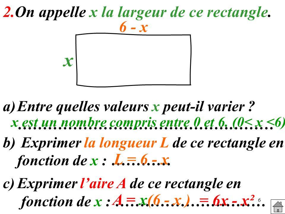 6 2.On appelle x la largeur de ce rectangle.a)Entre quelles valeurs x peut-il varier .