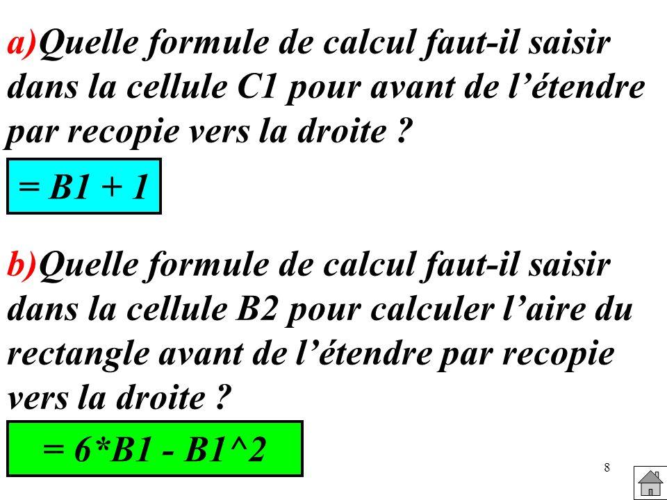 8 a)Quelle formule de calcul faut-il saisir dans la cellule C1 pour avant de létendre par recopie vers la droite .
