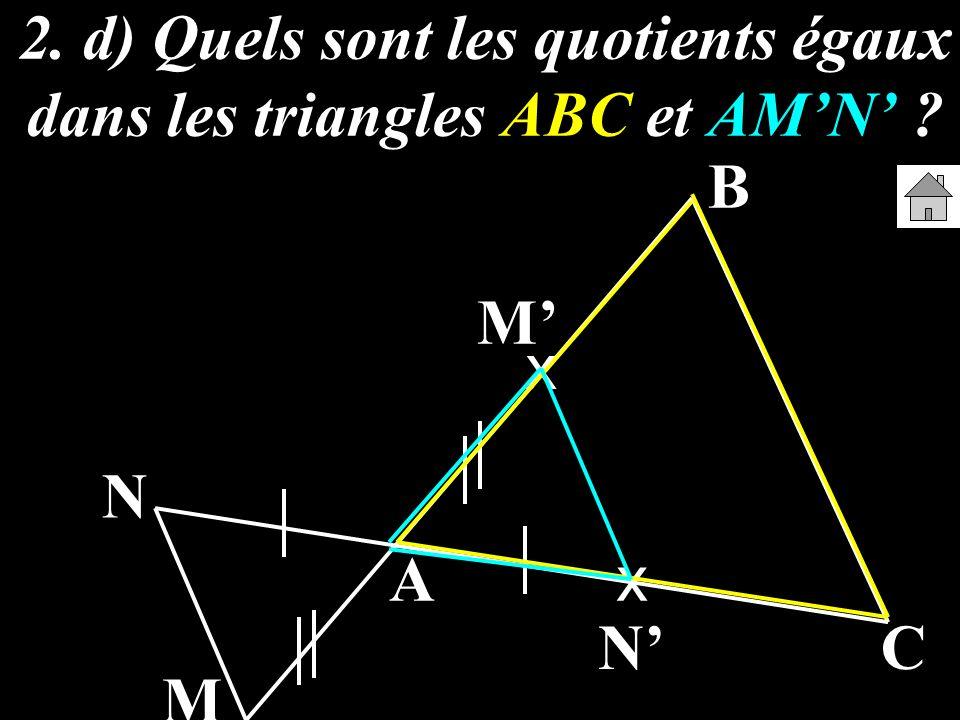 2. d) Quels sont les quotients égaux dans les triangles ABC et AMN ? A B C M N x x M N