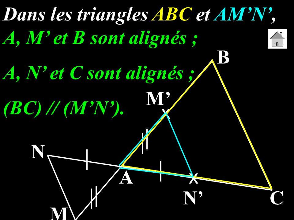 A B C M N x x M N Dans les triangles ABC et AMN, A, M et B sont alignés ; A, N et C sont alignés ; (BC) // (MN).