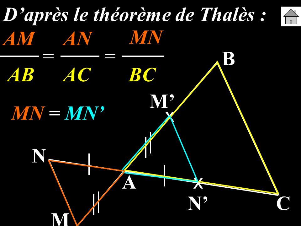 A B C M N x x M N Daprès le théorème de Thalès : AM AN MN AB AC BC == MN = MN MN