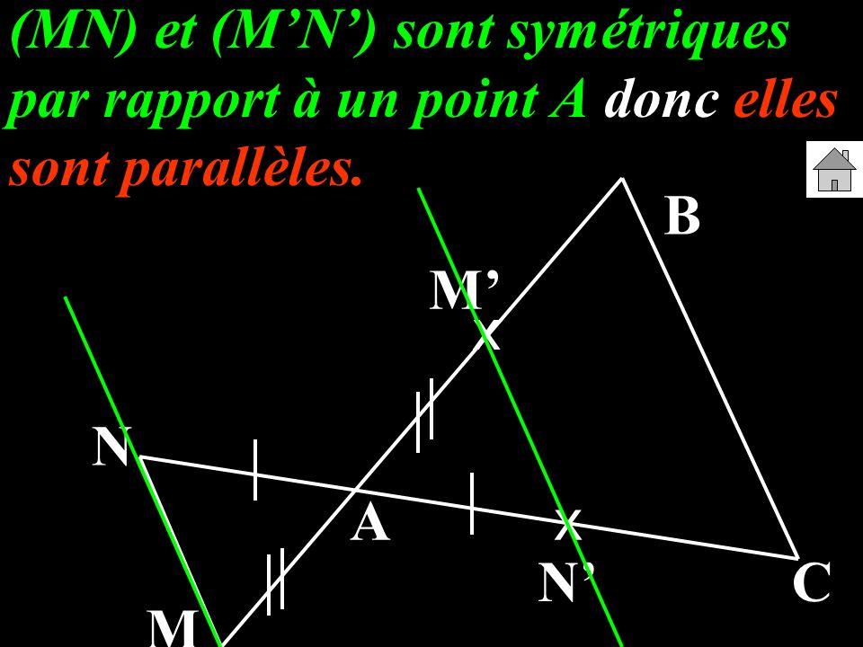 (MN) et (MN) sont symétriques par rapport à un point A donc elles sont parallèles. A B C M N x x M N