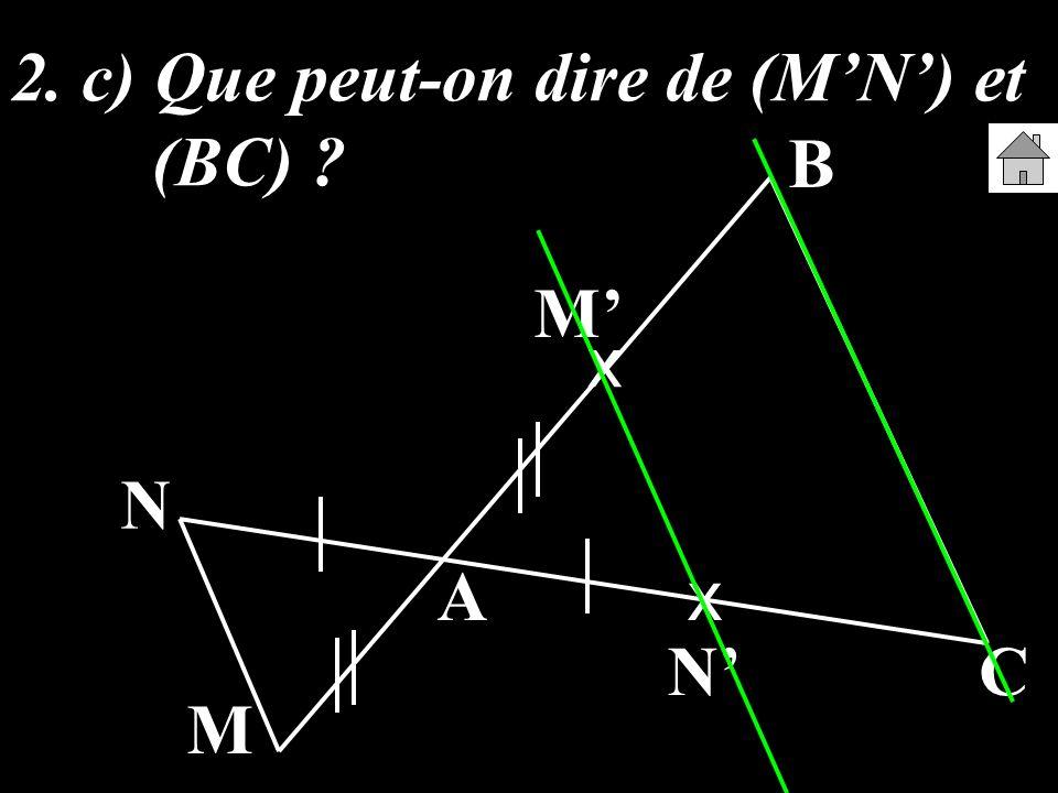 2. c) Que peut-on dire de (MN) et (BC) ? A B C M N x x M N