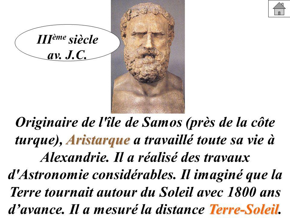 Aristarque Terre-Soleil Originaire de l'île de Samos (près de la côte turque), Aristarque a travaillé toute sa vie à Alexandrie. Il a réalisé des trav