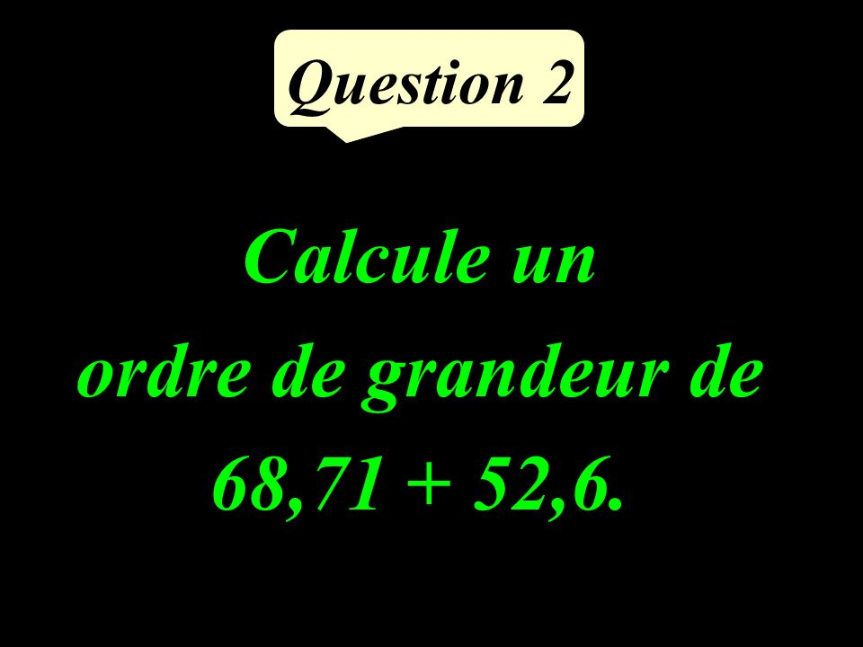 Question 1 Intercaler un nombre entre 78,5 et 78,6.